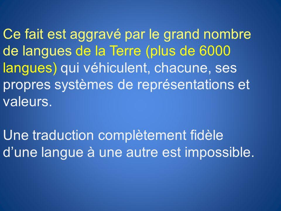 Ce fait est aggravé par le grand nombre de langues de la Terre (plus de 6000 langues) qui véhiculent, chacune, ses propres systèmes de représentations et valeurs.