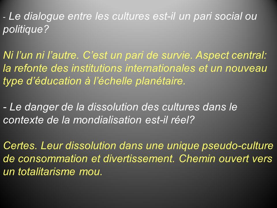 - Le dialogue entre les cultures est-il un pari social ou politique
