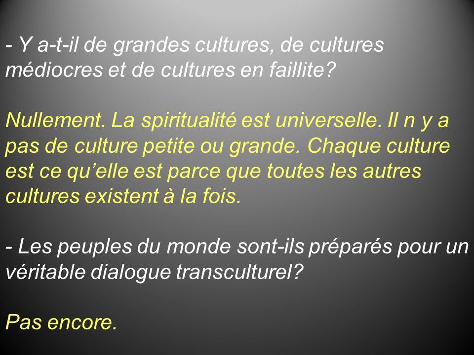 - Y a-t-il de grandes cultures, de cultures médiocres et de cultures en faillite
