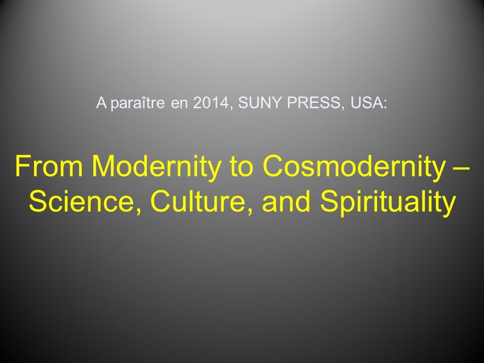 From Modernity to Cosmodernity – Science, Culture, and Spirituality