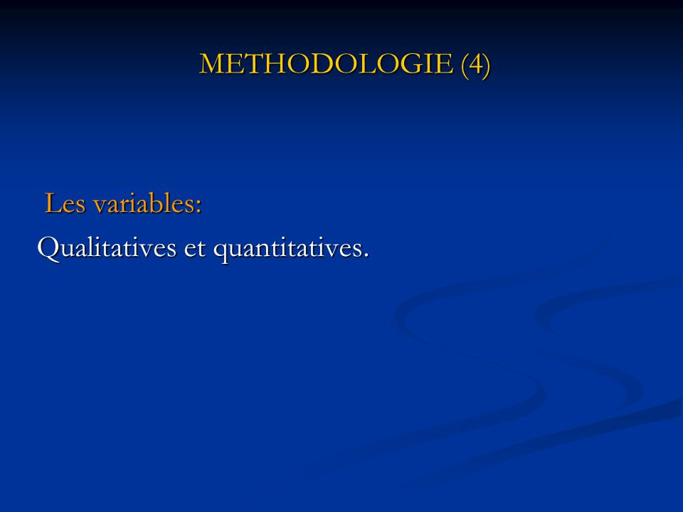 METHODOLOGIE (4) Les variables: Qualitatives et quantitatives.