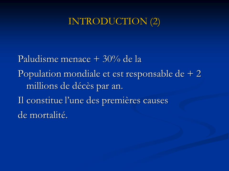 INTRODUCTION (2) Paludisme menace + 30% de la. Population mondiale et est responsable de + 2 millions de décès par an.
