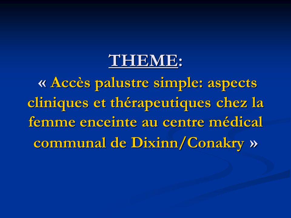THEME: « Accès palustre simple: aspects cliniques et thérapeutiques chez la femme enceinte au centre médical communal de Dixinn/Conakry »