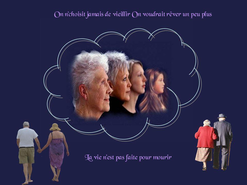 On n choisit jamais de vieillir On voudrait rêver un peu plus