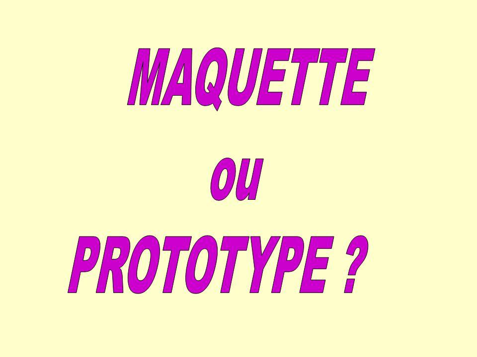 MAQUETTE ou PROTOTYPE