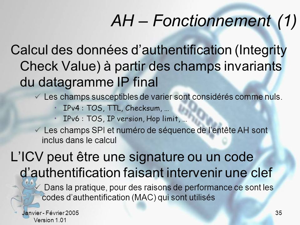AH – Fonctionnement (1) Calcul des données d'authentification (Integrity Check Value) à partir des champs invariants du datagramme IP final.