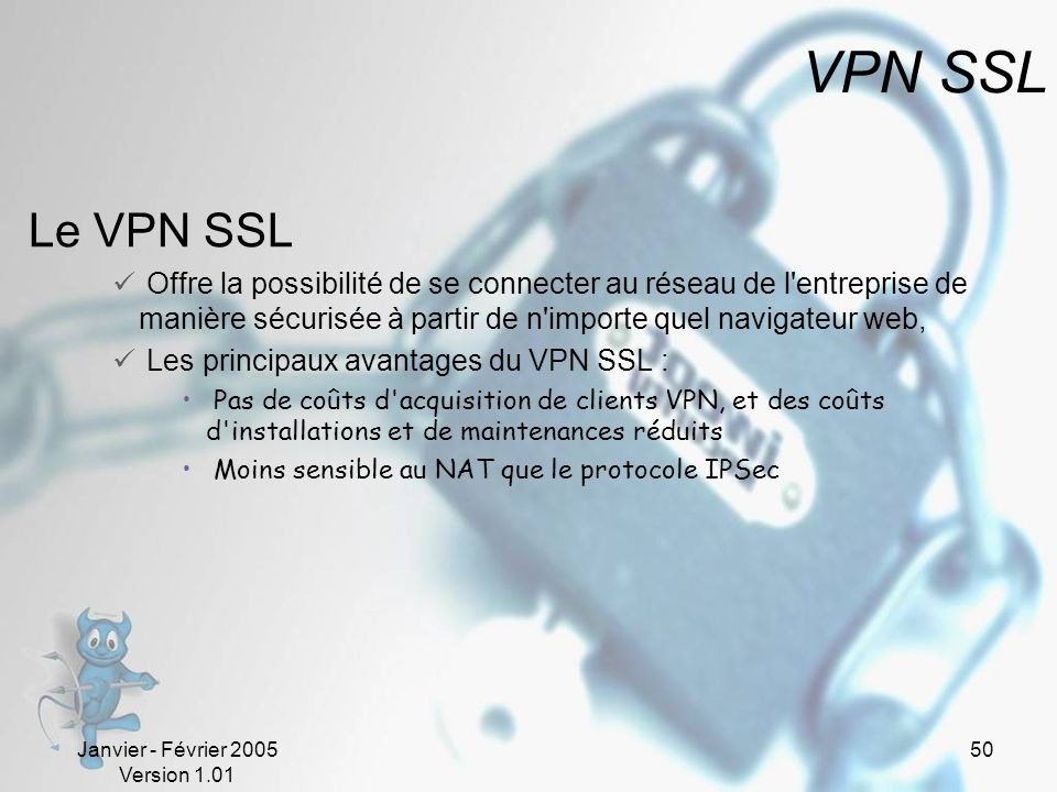 VPN SSL Le VPN SSL. Offre la possibilité de se connecter au réseau de l entreprise de manière sécurisée à partir de n importe quel navigateur web,