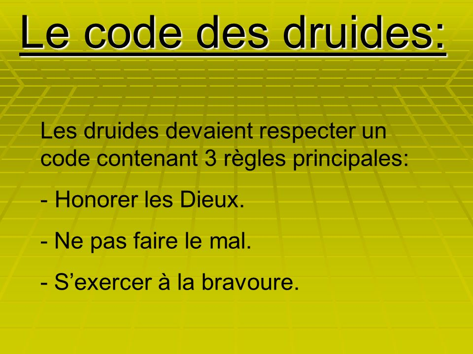 Le code des druides: Les druides devaient respecter un code contenant 3 règles principales: Honorer les Dieux.