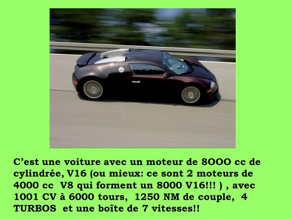 C'est une voiture avec un moteur de 8OOO cc de cylindrée, V16 (ou mieux: ce sont 2 moteurs de 4000 cc V8 qui forment un 8000 V16!!.
