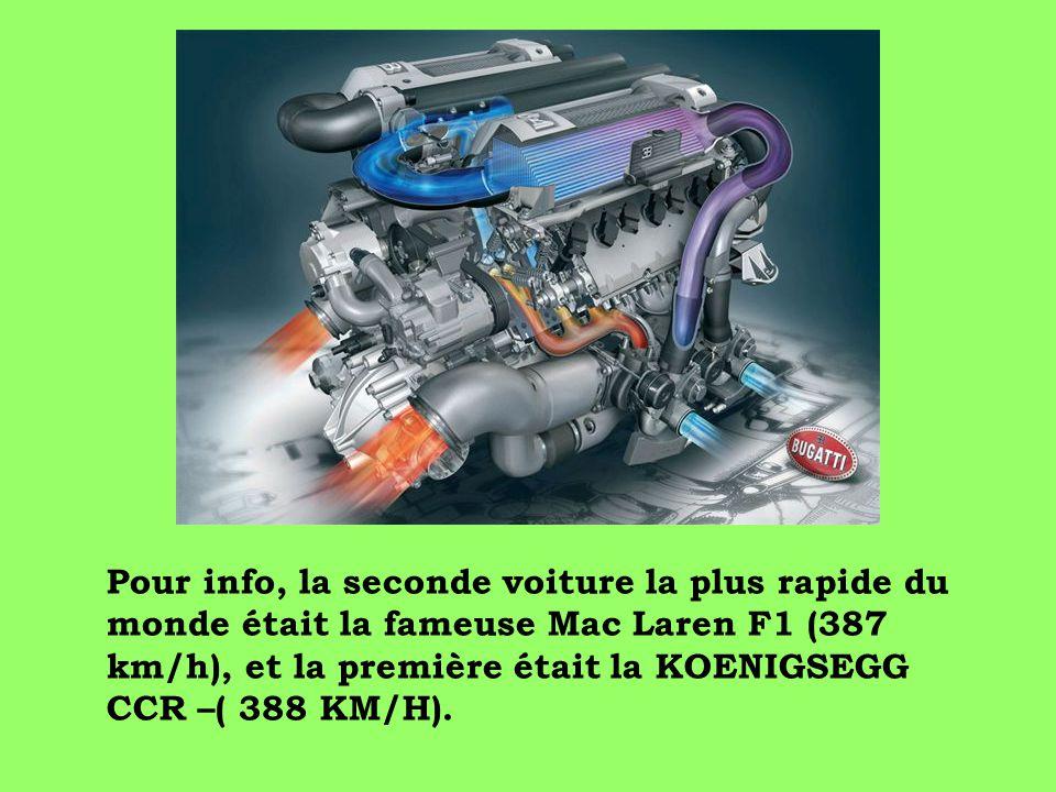 Pour info, la seconde voiture la plus rapide du monde était la fameuse Mac Laren F1 (387 km/h), et la première était la KOENIGSEGG CCR –( 388 KM/H).