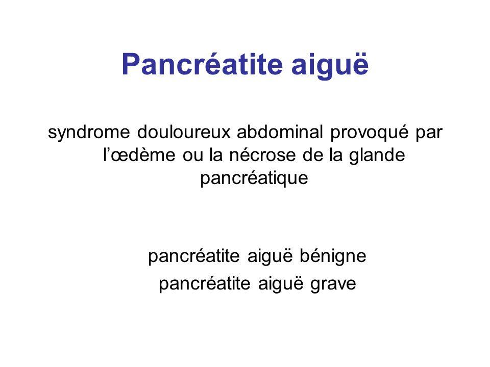 Pancréatite aiguësyndrome douloureux abdominal provoqué par l'œdème ou la nécrose de la glande pancréatique.