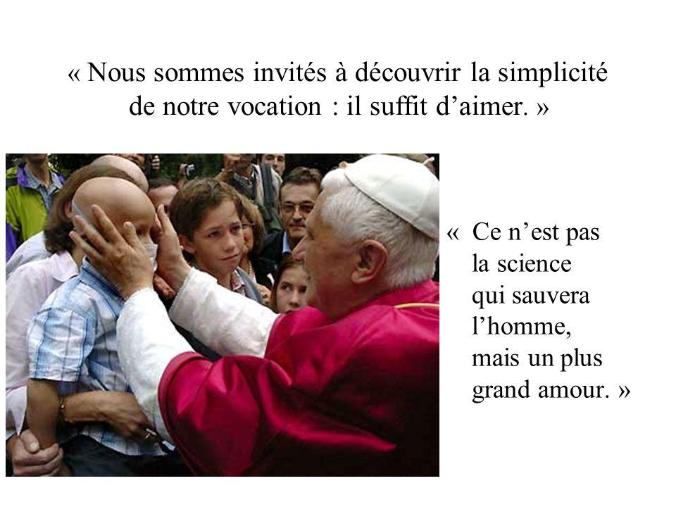 « Nous sommes invités à découvrir la simplicité de notre vocation : il suffit d'aimer. »