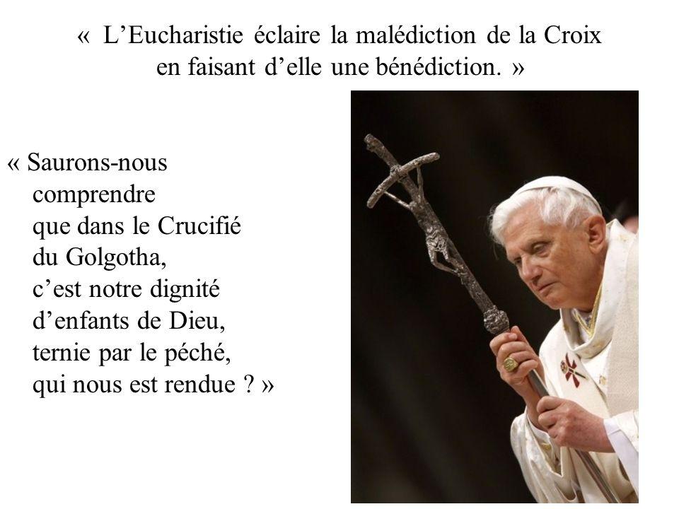 « L'Eucharistie éclaire la malédiction de la Croix en faisant d'elle une bénédiction. »