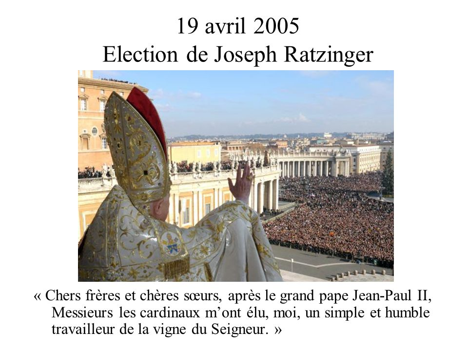 19 avril 2005 Election de Joseph Ratzinger