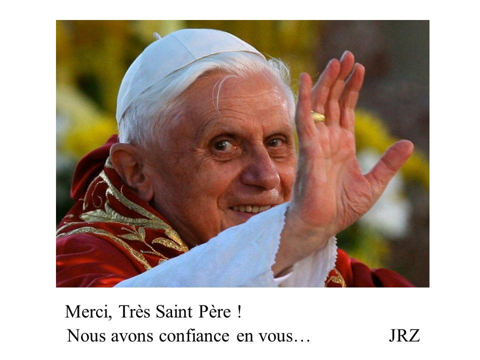 Merci, Très Saint Père ! Nous avons confiance en vous… JRZ