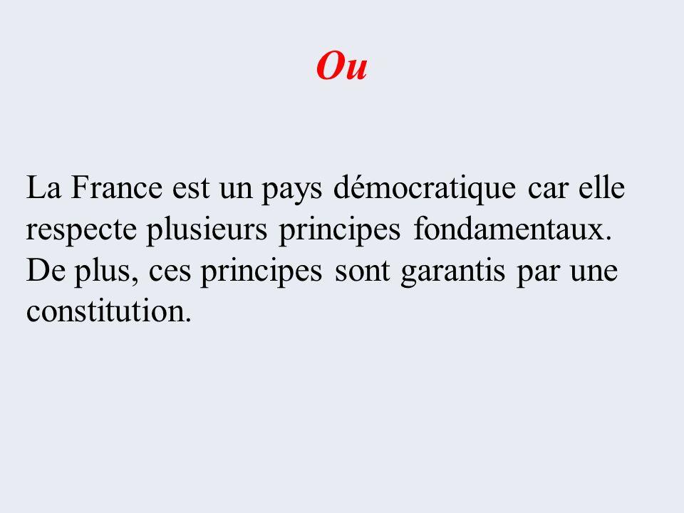 Ou La France est un pays démocratique car elle respecte plusieurs principes fondamentaux.
