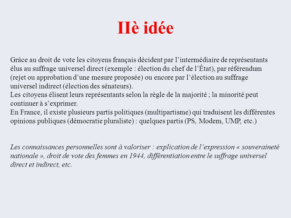 IIè idée Grâce au droit de vote les citoyens français décident par l'intermédiaire de représentants.