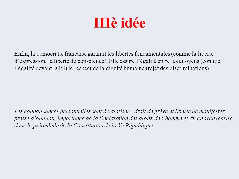 IIIè idée Enfin, la démocratie française garantit les libertés fondamentales (comme la liberté.