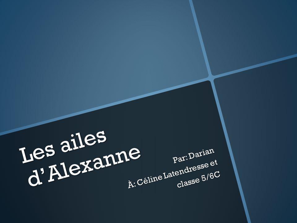 Par: Darian À: Céline Latendresse et classe 5/6C