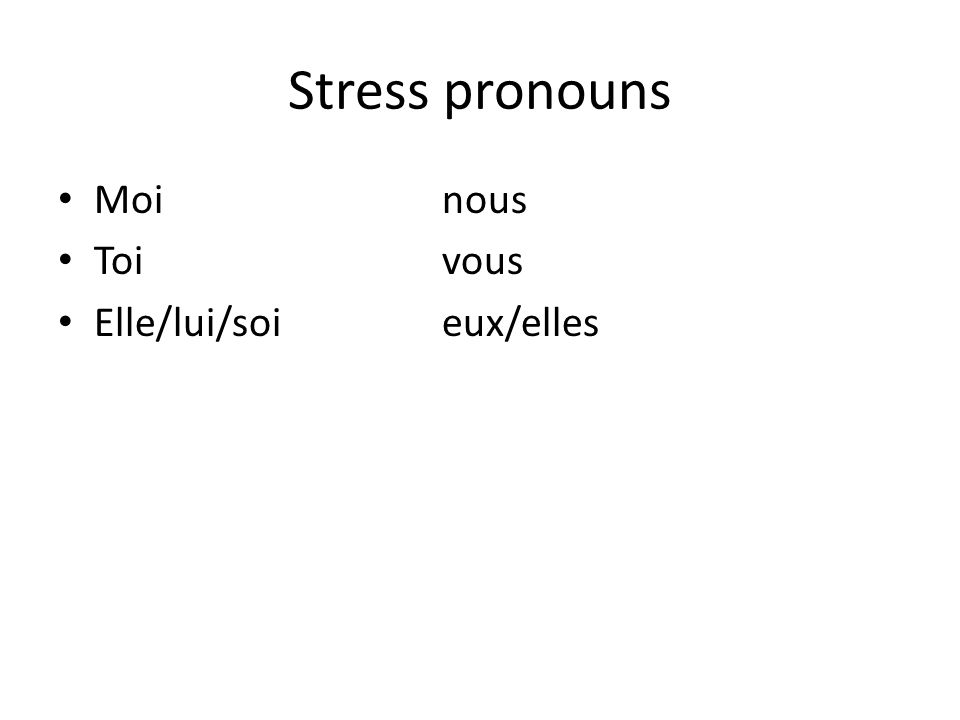 Stress pronouns Moi nous Toi vous Elle/lui/soi eux/elles