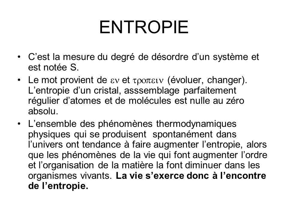 ENTROPIE C'est la mesure du degré de désordre d'un système et est notée S.