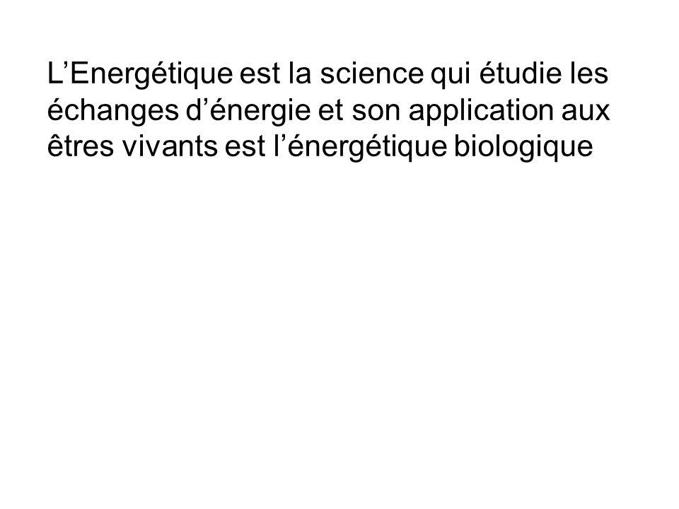 L'Energétique est la science qui étudie les échanges d'énergie et son application aux êtres vivants est l'énergétique biologique