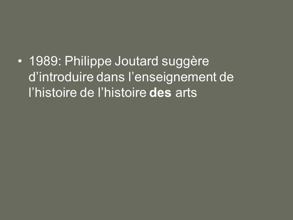 1989: Philippe Joutard suggère d'introduire dans l'enseignement de l'histoire de l'histoire des arts