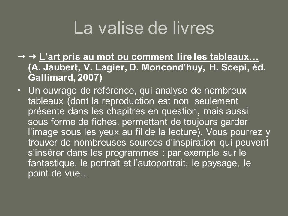 La valise de livres  L'art pris au mot ou comment lire les tableaux… (A. Jaubert, V. Lagier, D. Moncond'huy, H. Scepi, éd. Gallimard, 2007)