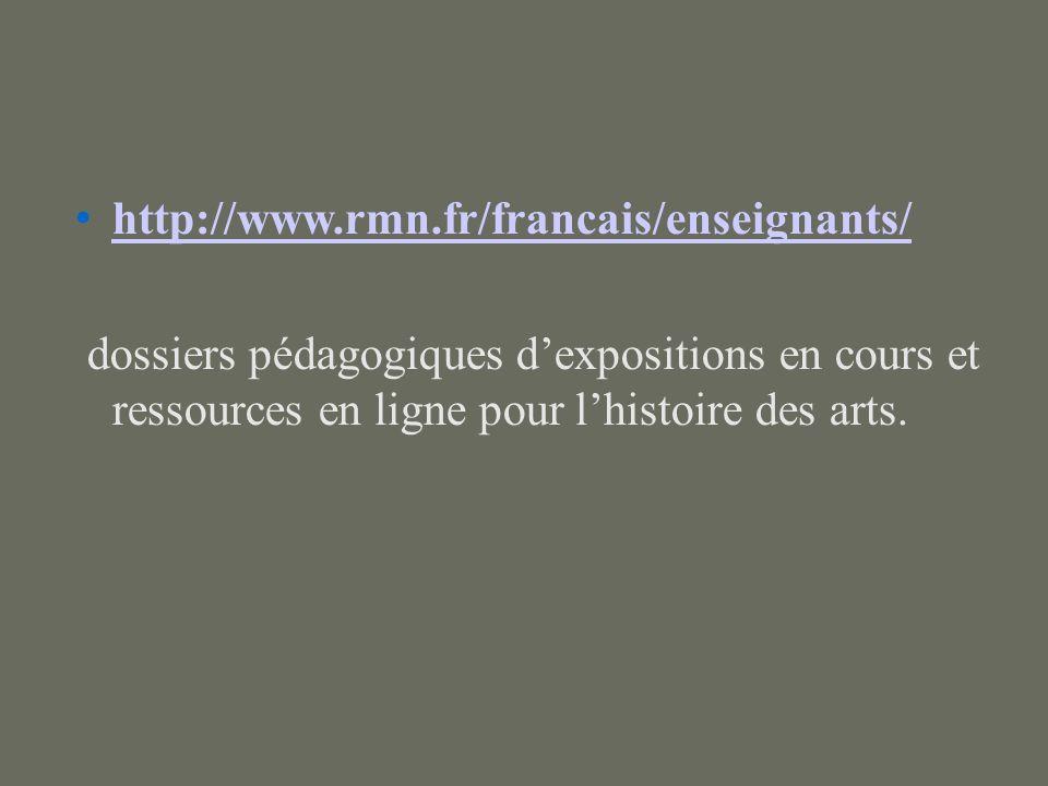 http://www.rmn.fr/francais/enseignants/ dossiers pédagogiques d'expositions en cours et ressources en ligne pour l'histoire des arts.
