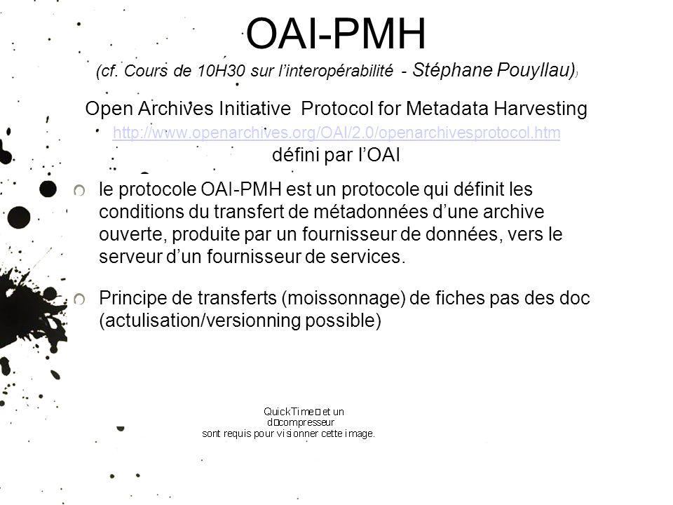 OAI-PMH (cf. Cours de 10H30 sur l'interopérabilité - Stéphane Pouyllau)) Open Archives Initiative Protocol for Metadata Harvesting http://www.openarchives.org/OAI/2.0/openarchivesprotocol.htm défini par l'OAI