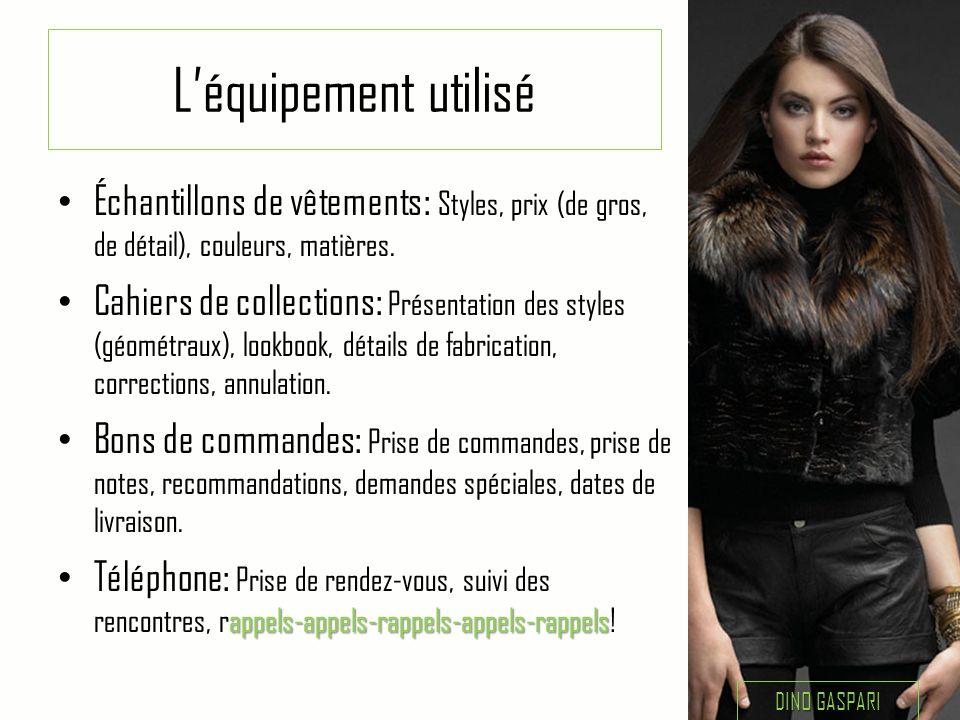L'équipement utilisé Échantillons de vêtements: Styles, prix (de gros, de détail), couleurs, matières.