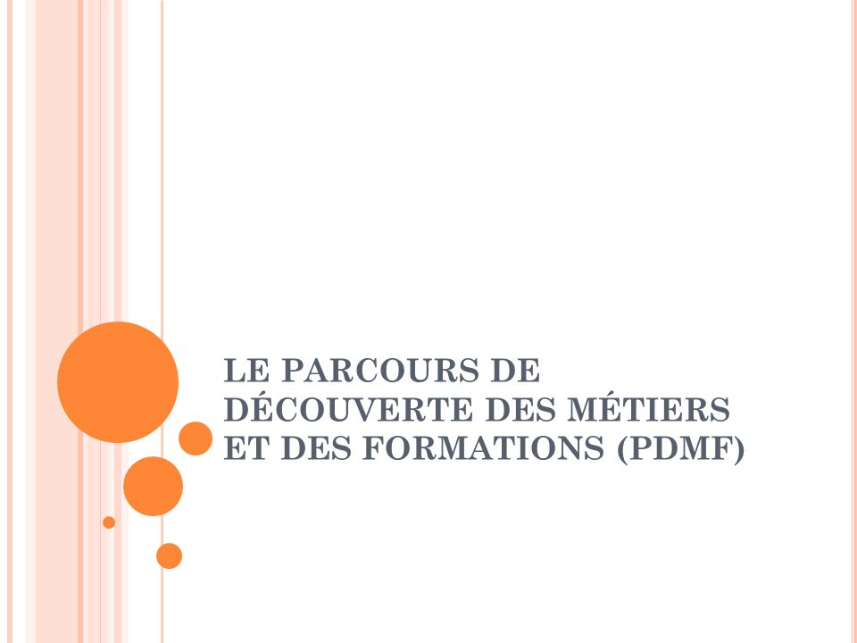 LE PARCOURS DE DÉCOUVERTE DES MÉTIERS ET DES FORMATIONS (PDMF)