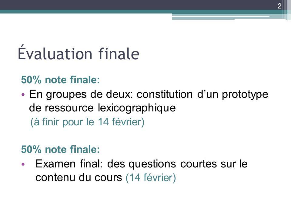 Évaluation finale 50% note finale: En groupes de deux: constitution d'un prototype de ressource lexicographique.