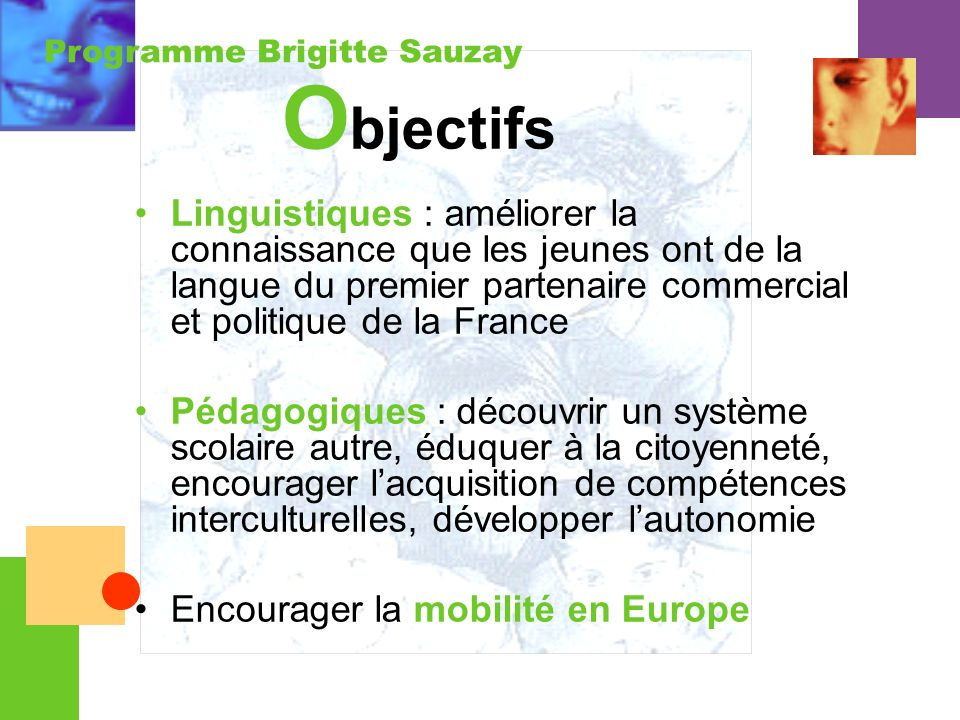 Objectifs Linguistiques : améliorer la connaissance que les jeunes ont de la langue du premier partenaire commercial et politique de la France.