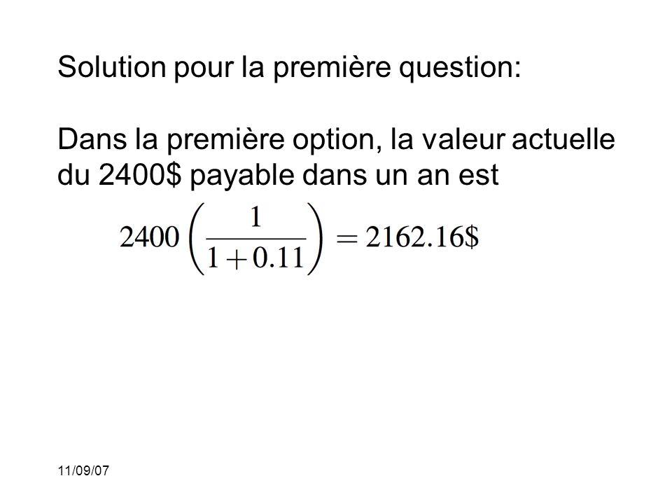 Solution pour la première question: Dans la première option, la valeur actuelle du 2400$ payable dans un an est
