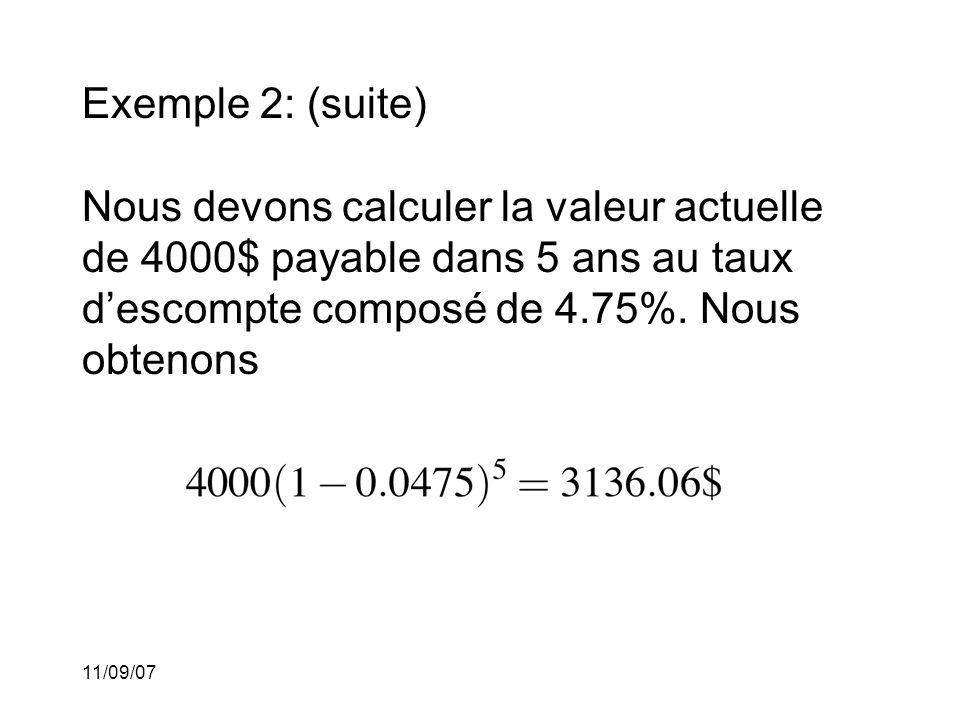 Exemple 2: (suite) Nous devons calculer la valeur actuelle de 4000$ payable dans 5 ans au taux d'escompte composé de 4.75%. Nous obtenons