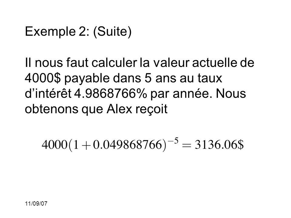Exemple 2: (Suite) Il nous faut calculer la valeur actuelle de 4000$ payable dans 5 ans au taux d'intérêt 4.9868766% par année. Nous obtenons que Alex reçoit