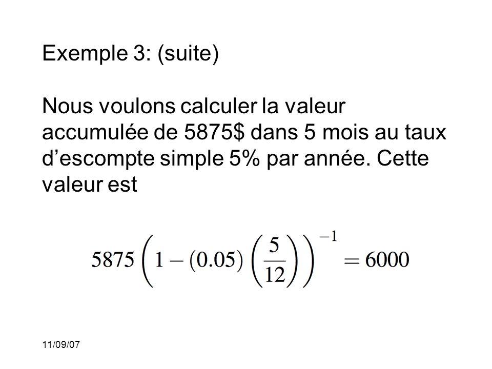 Exemple 3: (suite) Nous voulons calculer la valeur accumulée de 5875$ dans 5 mois au taux d'escompte simple 5% par année. Cette valeur est