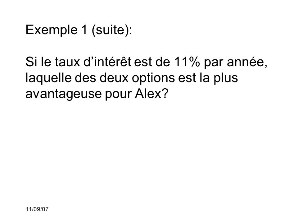 Exemple 1 (suite): Si le taux d'intérêt est de 11% par année, laquelle des deux options est la plus avantageuse pour Alex