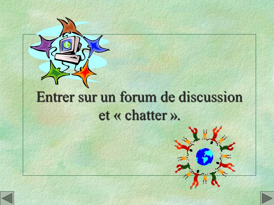 Entrer sur un forum de discussion et « chatter ».