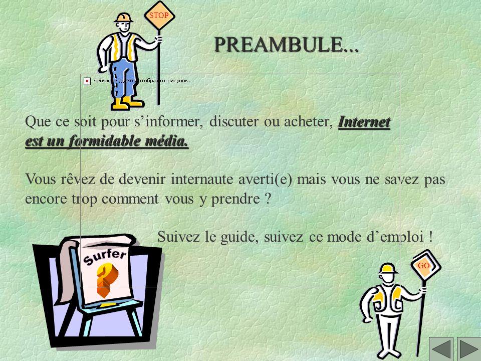 STOP PREAMBULE... Que ce soit pour s'informer, discuter ou acheter, Internet. est un formidable média.