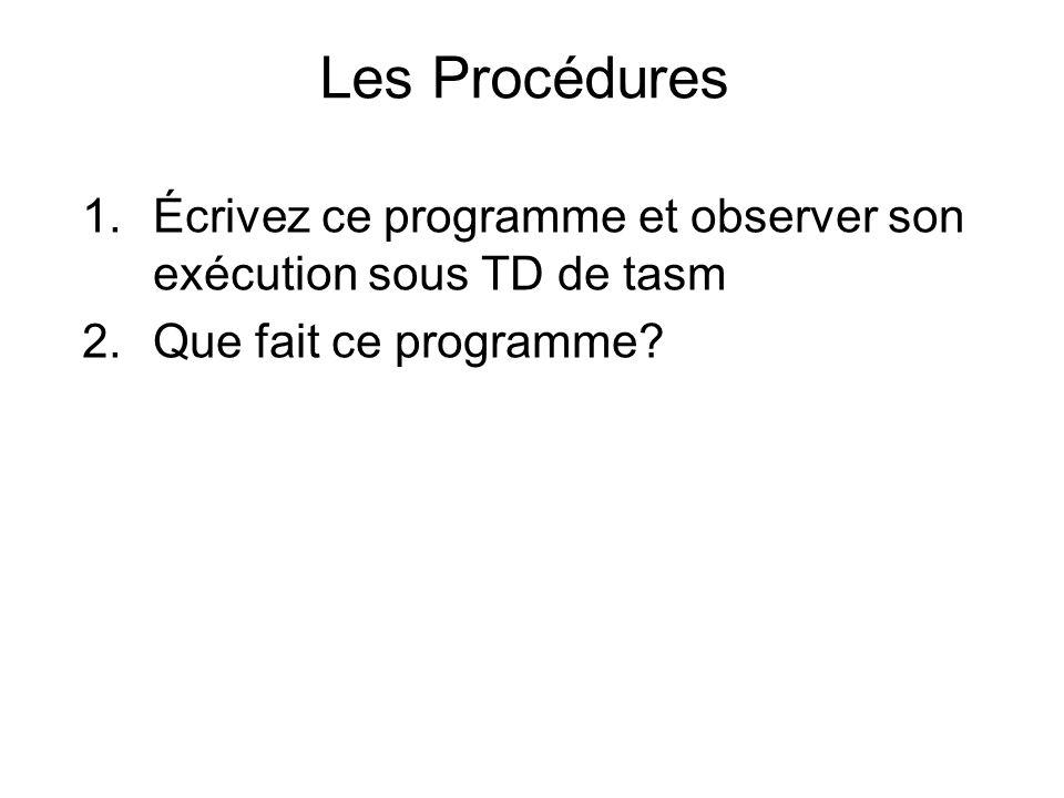 Les Procédures Écrivez ce programme et observer son exécution sous TD de tasm.