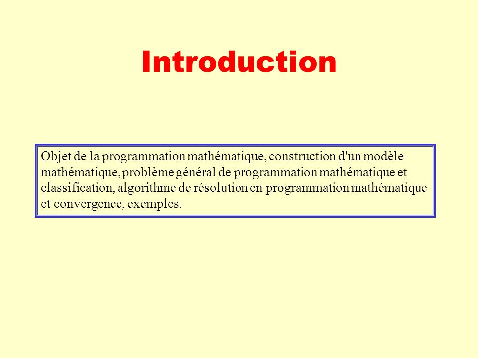 Introduction Objet de la programmation mathématique, construction d un modèle. mathématique, problème général de programmation mathématique et.