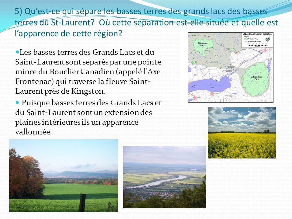 5) Qu'est-ce qui sépare les basses terres des grands lacs des basses terres du St-Laurent Où cette séparation est-elle située et quelle est l'apparence de cette région