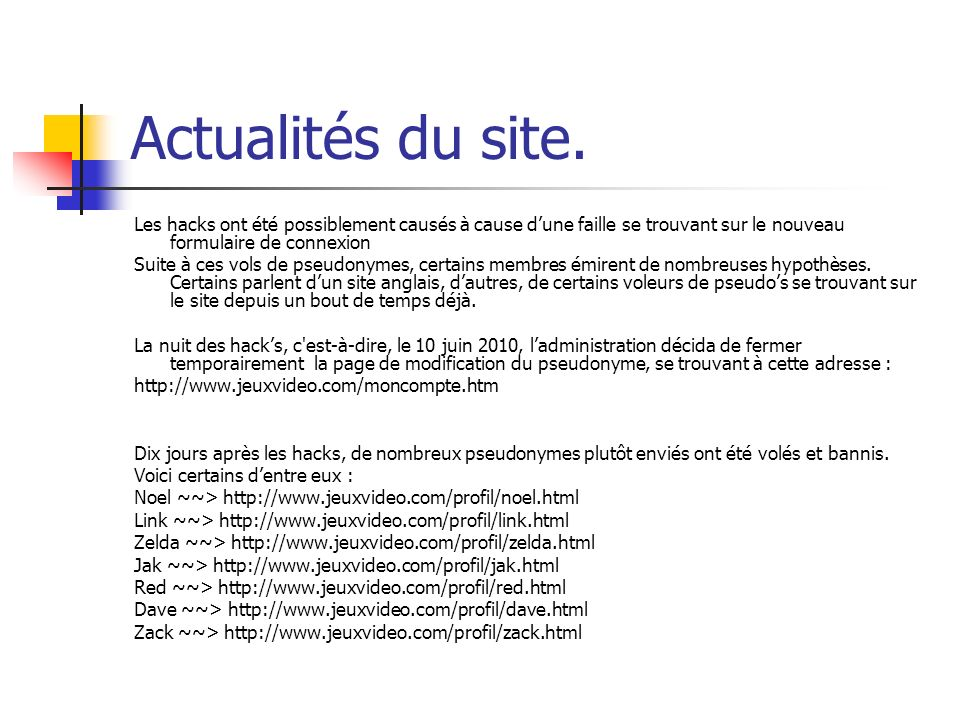 Actualités du site. Les hacks ont été possiblement causés à cause d'une faille se trouvant sur le nouveau formulaire de connexion.