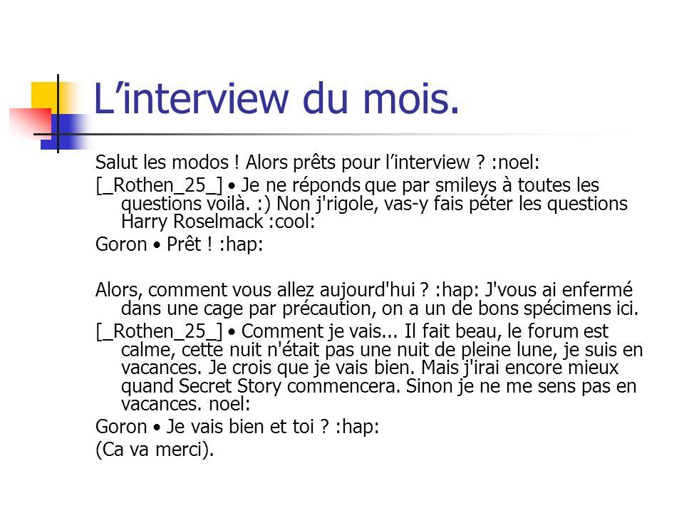 L'interview du mois. Salut les modos ! Alors prêts pour l'interview :noel: