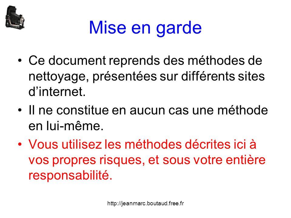 Mise en garde Ce document reprends des méthodes de nettoyage, présentées sur différents sites d'internet.