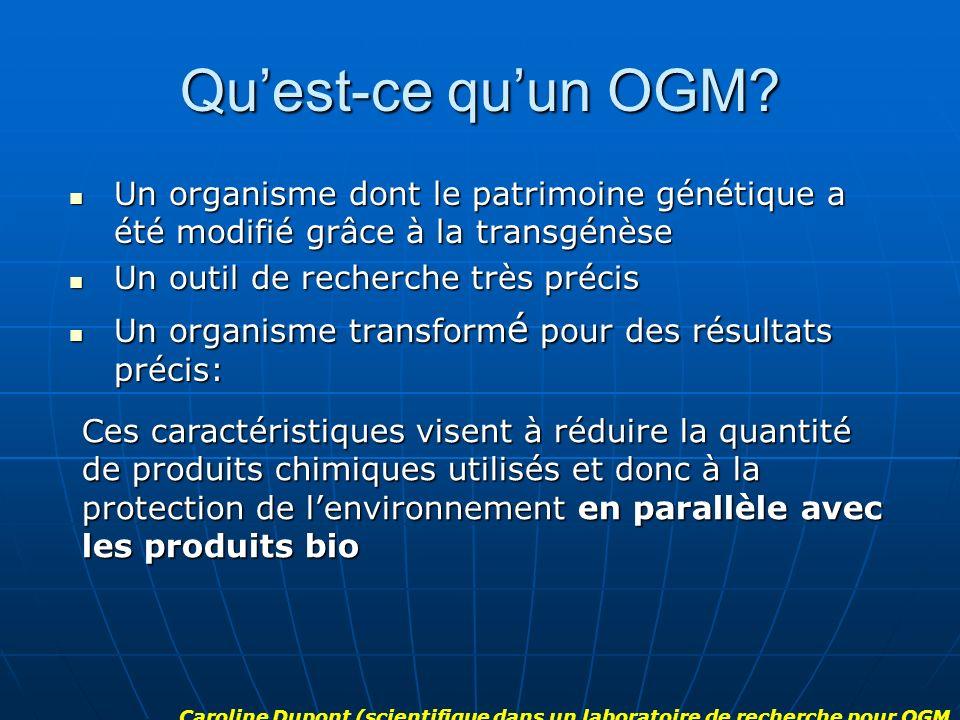 Qu'est-ce qu'un OGM Un organisme dont le patrimoine génétique a été modifié grâce à la transgénèse.