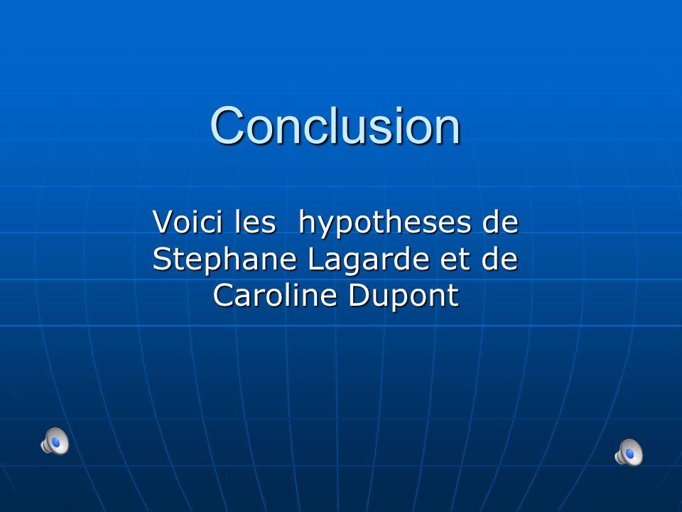 Voici les hypotheses de Stephane Lagarde et de Caroline Dupont