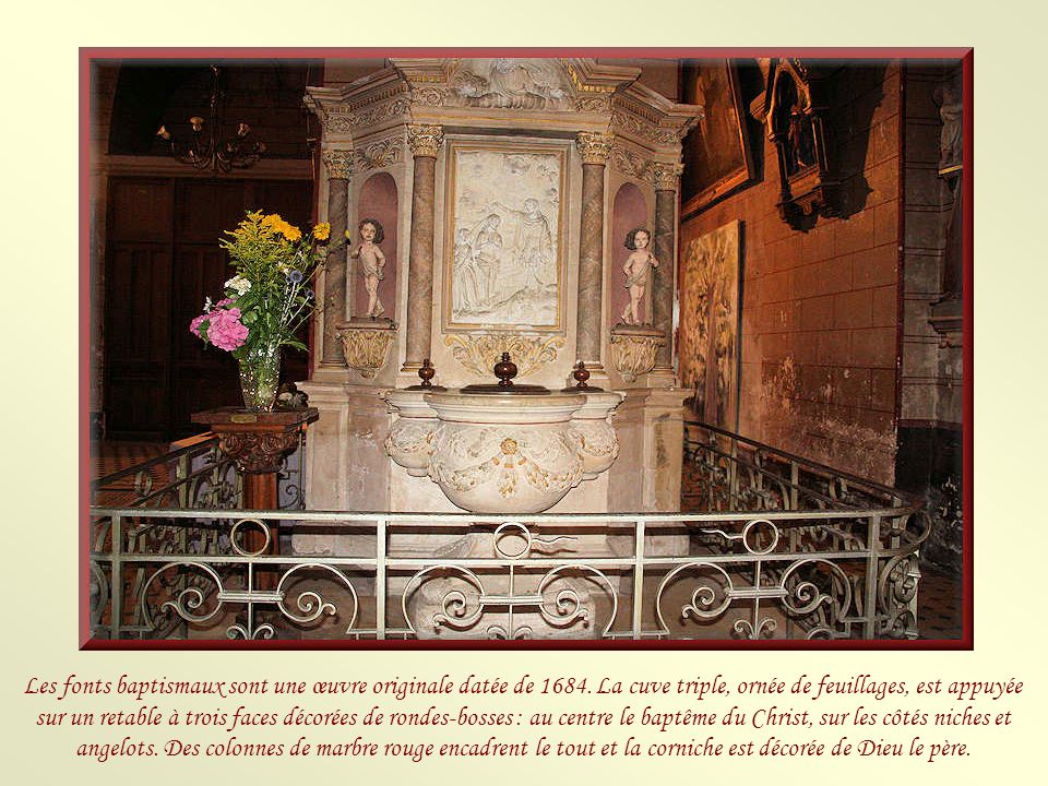 Les fonts baptismaux sont une œuvre originale datée de 1684